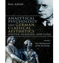 Analytical Psychology and German Classical Aesthetics: Goethe, Schiller, and Jung: Development of the Personality v. 1: The Development of the Personality