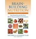Brain-Building Nutrition: How Dietry Fats and Oils Affect Mental, Physical and Emotional Intelligence