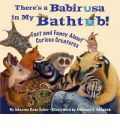 There's a Babirusa in My Bathtub!: Fact and Fancy About Curious Creatures