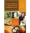Laura Werlin's Cheese Essentials: An Insider's Guide to Buying and Serving Cheese {with 50 Recipes}