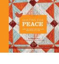Quilting for Peace: Make the World a Better Place One Stitch at a Time