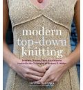 Modern Top-Down Knitting: Sweaters, Dresses, Skirts and Accessories Inspired by the Techniques of Barbara G. Walker