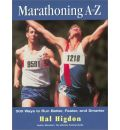 Marathoning from A to Z: Over 400 Ways to Run Better, Faster and Smarter