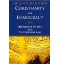 Christianity and Democracy: And the Rights of Man and the Natural Law
