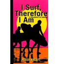I Surf, Therefore I am: A Philosophy of Surfing