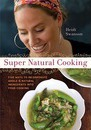 Super Natural Cooking: Five Delicious Ways to Incorporate Whole and Natural Ingredients