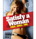 Satisfy a Woman: Every, Single, Time
