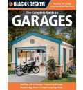The Complete Guide to Garages: Ideas and Inspirations for Creating the Perfect Garage