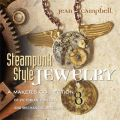 Steampunk Style Jewelry: A Maker's Collection of Victorian, Fantasy, and Mechanical Designs