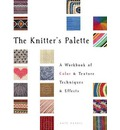 The Knitter's Palette: A Workbook of Color and Texture, Techniques and Effects
