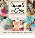 Upcycle with Sizzix: Techniques and Ideas for Usign Sizzix Die-Cutting and Embossing Machines - Creative Ways to Repurpose and Reuse Just About Anything