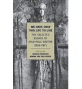 We Have Only This Life to Live: The Selected Essays of Jean-Paul Sartre 1939-1975