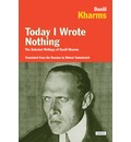 Today I Wrote Nothing: The Selected Writings of Daniil Kharms