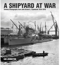 A Shipyard at War: Unseen Photographs from John Brown S Clydebank, 1914-1918