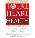 Total Heart Health: How to Prevent and Treat Heart Disease with Maharishi Consciousness Based Healthcare