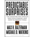 Predictable Surprises: The Disasters You Should Have Seen Coming and How to Prevent Them