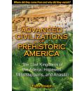 Advanced Civilizations of Prehistoric America: The Lost Kingdoms of the Adena, Hopewell, Mississippians, and Anasazi