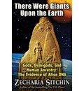 There Were Giants Upon the Earth: Gods, Demigods and Human Ancestry: The Evidence of Alien DNA