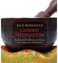 Guided Meditation: Six Essential Practices to Cultivate Love, Awareness, and W