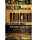 Bruchko and the Motilone Miracle: How Bruce Olson Brought a Stone Age Tribe Into the 21st Century
