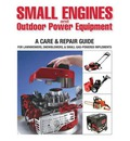 Small Engines & Outdoor Power Equipment: A Care & Repair Guide: For Lawnmowers, Snowblowers, & Small Gas-Powered Implements