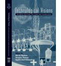Technological Visions: The Hopes and Fears That Shape New Technologies