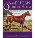 The American Quarter Horse: An Introduction to Selection, Care, and Enjoyment
