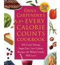 Dana Carpender's Every-calorie-counts Cookbook: 500 Great-tasting, Sugar-free, Low-calorie Recipes the Whole Family Will Love