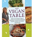 The Vegan Table: 200 Unforgettable Recipes for Entertaining Every Guest for Every Occasion