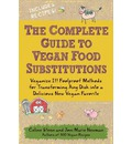 Complete Guide to Vegan Food Substitutions: Veganize It! Foolproof Methods for Transforming Any Dish into a Delicious New Vegan Favorite