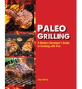 Paleo Grilling: A Modern Caveman's Guide to Cooking with Fire