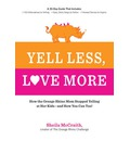 Yell Less, Love More: A 30-Day Guide That Includes: ~100 Alternatives to Yelling ~Simple, Daily Steps to Follow ~Honest Stories to Inspire