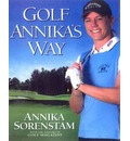 Golf Annika's Way: How I Elevated My Game To Be The Best - And How You Can Too