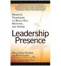 Leadership Presence: Dramatic Techniques to Reach Out, Motivate, and Inspire