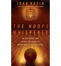 The Hoops Whisperer: On the Court and Inside the Heads of Basketball's Best Players