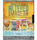 The Complete Guide to Altered Imagery: Mixed Media Techniques for Collage, Altered Books, Artist Journals and More