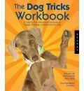 The Dog Tricks and Training Workbook: A Step-by-step Interactive Curriculum to Engage, Challenge, and Bond with Your Dog