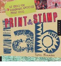 Print and Stamp Lab: 52 Ideas for Handmade, Upcycled Print Tools