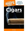 The Complete Idiot's Guide to Cigars: Buying and Smoking Tips to Know Before You Light Up