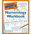 Complete Idiot's Guide Numerology Workbook: Reveal Essential Truths About Yourself, Your Loved Ones and the World Around You