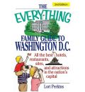 The Everything Family Guide to Washington, D.C.: All the Best Hotels, Restaurants, Sites, and Attractions in the Nation's Capital