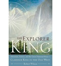 The Explorer King: Adventure, Science, and the Great Diamond Hoax: Clarence King in the Old West