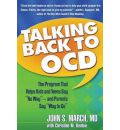"Talking Back to OCD: The Program That Helps Kids and Teens Say ""No Way"" - and Parents Say ""Way to Go"""