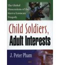 Child Soldiers, Adult Interests: The Global Dimensions of the Sierra Leonean Tragedy