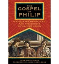 The Gospel of Philip: Jesus, Mary Magdalene and the Gnosis of Sacred Union