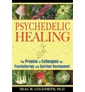 Psychedelic Healing: The Promise of Entheogens for Psychotherapy and Spiritual
