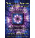Spiritual Growth with Entheogens: Psychoactive Sacramentals - from the Good Friday Experiment to the Direct Experience of the Divine