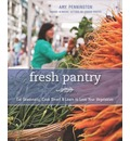 Fresh Pantry: Eat Seasonally, Cook Smart, & Learn to Love Your Vegetables