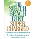 The South Beach Diet Supercharged: Faster Weight Loss and Better Health for Life