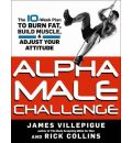 Alpha Male Challenge: A 10-Week Plan to Burn Fat, Build Muscle, and Adjust Your Attitude